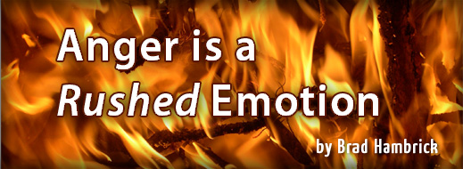Anger is a Rushed Emotion
