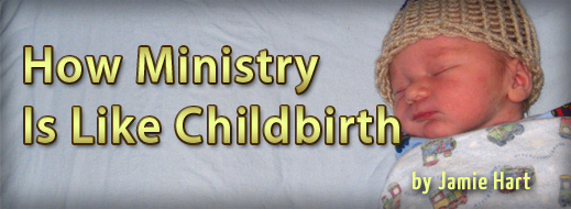 How Ministry Is Like Childbirth
