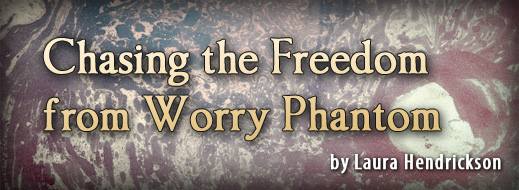 Chasing the Freedom from Worry Phantom