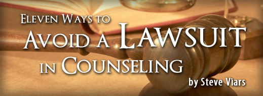 Eleven Ways to Avoid a Lawsuit in Counseling