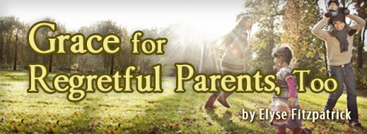 Grace for Regretful Parents, Too