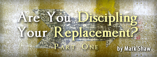 Are You Discipling Your Replacement Part One