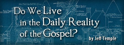 Do We Live in Daily Reality of the Gospel