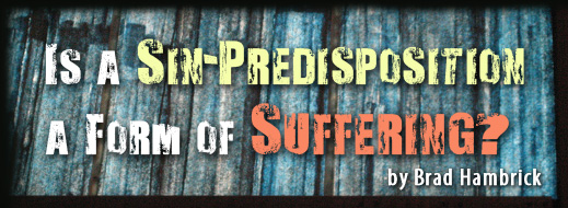 Is a Sin-Predisposition a Form of Suffering