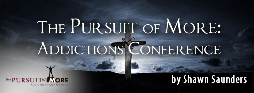 The Pursuit of More - Addictions Conference
