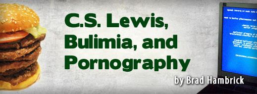 CS Lewis, Bulimia, and Pornography