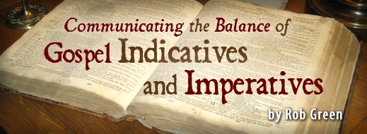 Communicating the Balance of Gospel Indicatives and Gospel Imperatives