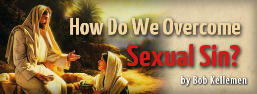 How Do We Overcome Sexual Sin