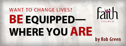 Want to Change Lives--Be Equipped Where You Are