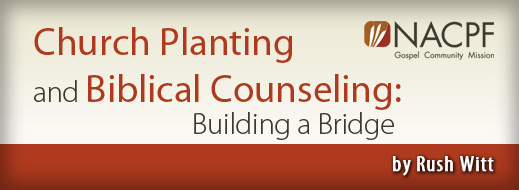 Church Planting and Biblical Counseling - Building a Bridge