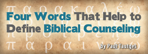 Four Words That Help to Define Biblical Counseling