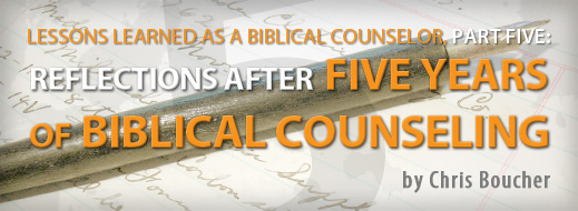 Lessons Learned As a Biblical Counselor, Part 5