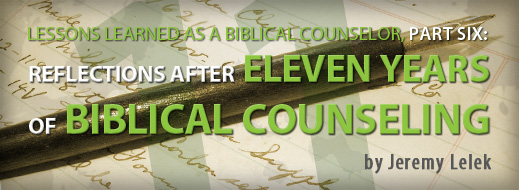 Lessons Learned As a Biblical Counselor, Part 6