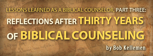 Lessons Learned As a Biblical Counselor, Part Three