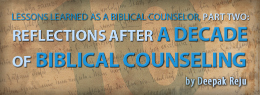 Lessons Learned As a Biblical Counselor, Part Two