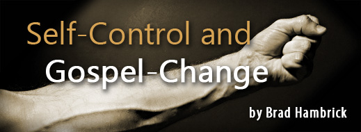 Self-Control and Gospel Change