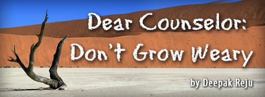 Dear Counselor Don't Grow Weary