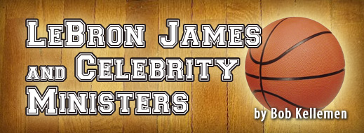 LeBron James and Celebrity Ministers