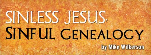 Sinless Jesus, Sinful Genealogy