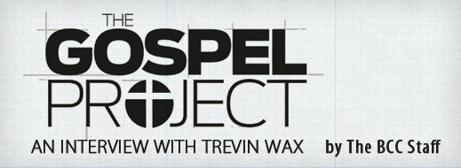 The Gospel Project - An Interview with Trevin Wax