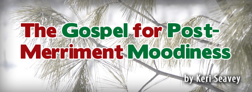 The Gospel for Post-Merriment Moodiness