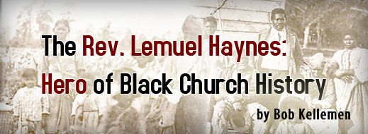 The Rev. Lemuel Haynes - Hero of Black Church History