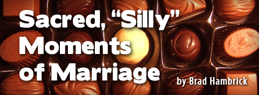"Sacred, ""Silly"" Moments of Marriage"