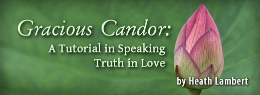 Gracious Candor - A Tutorial in Speaking Truth in Love