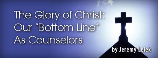 The Glory of Christ - Our Bottom Line As Counselors
