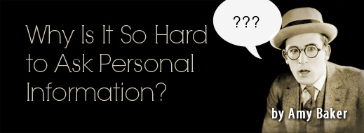 Why Is It So Hard to Ask Personal Information