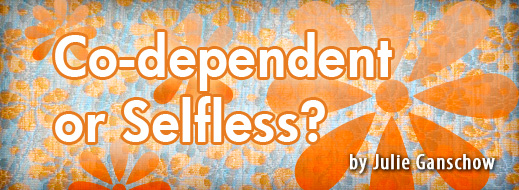 Co-dependent or Selfless