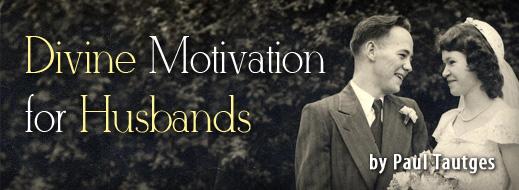 Divine Motivation for Husbands