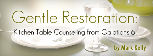 Gentle Restoration-Kitchen Table Counseling from Galatians 6