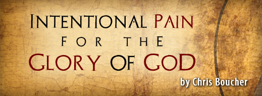 Intentional Pain for the Glory of God