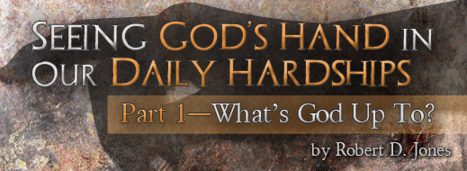 Seeing God's Hand in Our Daily Hardships - Part 1
