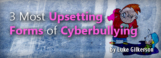 3 Most Upsetting Forms of Cyberbullying