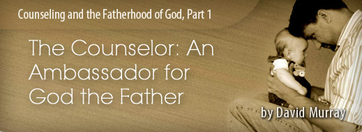 Counseling and the Fatherhood of God Series, Part 1