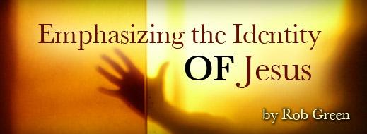 Emphasizing the Identity OF Jesus