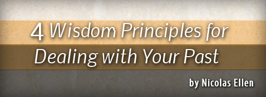 4 Wisdom Principles for Dealing with Your Past