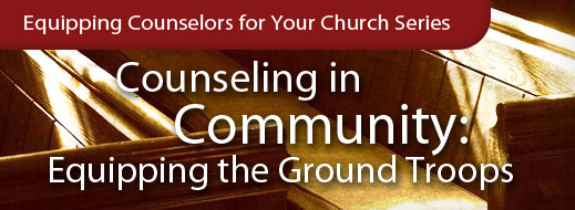 Equipping Series - Counseling in Community - Equipping the Ground Troops