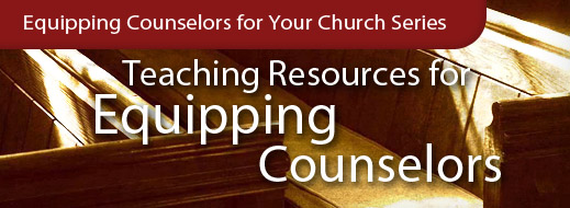 Equipping Series - Teaching Resources for Equipping Counselors