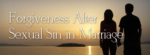 Forgiveness After Sexual Sin in Marriage