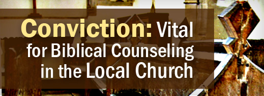 Local Church Series - Conviction - Vital for Biblical Counseling in the Local Church