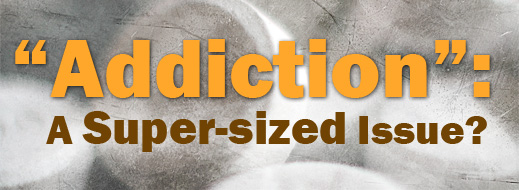 """""""Addiction"""" - A Super-sized Issue"""