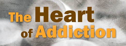 Addiction Series - The Heart of Addiction