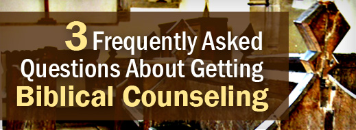 Local Church Series - 3 Frequently Asked Questions About Getting Biblical Counseling