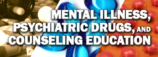 Mental Illness, Psychiatric Drugs, and Counseling Education
