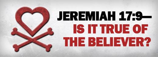Jeremiah 17 9 Is It True of the Believer