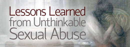 Lessons Learned from Unthinkable Sexual Abuse