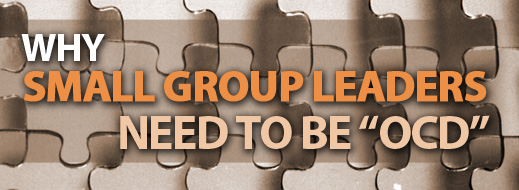"Small Group Ministry Series - Why Small Group Leaders Need To Be ""OCD"""